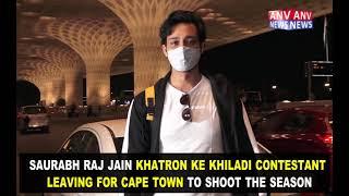 SAURABH RAJ JAIN KHATRON KE KHILADI CONTESTANT LEAVING FOR CAPE TOWN TO SHOOT THE SEASON