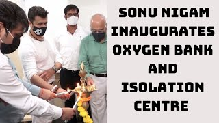 COVID: Sonu Nigam Inaugurates Oxygen Bank And Isolation Centre In Mumbai   Catch News