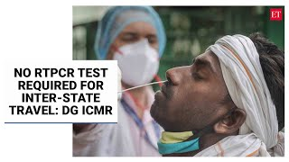 No RTPCR test required for inter-state travel; exploring home-based testing solutions: DG ICMR