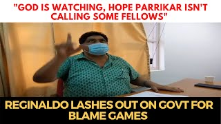 """""""God is watching, Hope Parrikar isn't calling some fellows"""": Reginaldo lashes out on Govt"""