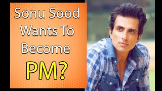 Sonu Sood Wants To Become PM? Watch His Reaction What He Said