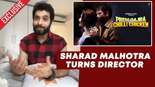 Sharad Malhotra Bane Director, Prem Gajra Aur Chilli Chicken Short Film | Exclusive Interview