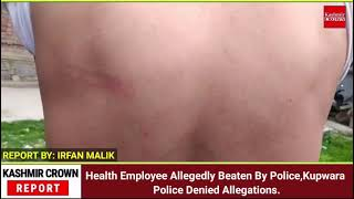 Health Employee Allegedly Beaten By Police,Kupwara Police Denied Allegations.