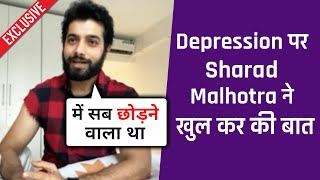 Sharad Malhotra Ne Apne Depression Par Ki Khul Kar Baat | Exclusive Interview