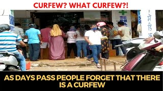Curfew? What #Curfew?! As days pass people forget that there is a curfew