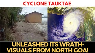 #CycloneTauktae | Unleashed its wrath- Visuals from North Goa!