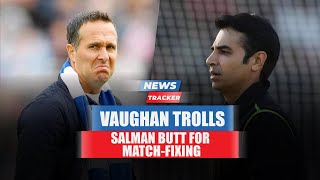 Michael Vaughan Hits Back At Salman Butt With Match Fixing Jibe And More Cricket News
