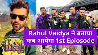 Khatron Ke Khiladi 11 Is Din Hoga TV Par Telecast, Confirmed By Rahul Vaidya