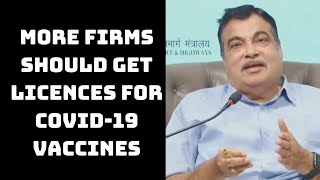 More Firms Should Get Licences For COVID-19 Vaccines: Nitin Gadkari | Catch News