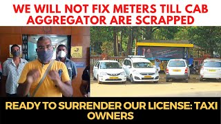 We will not fix meters till cab aggregator are scrapped; Ready to surrender our license: Taxi Owners