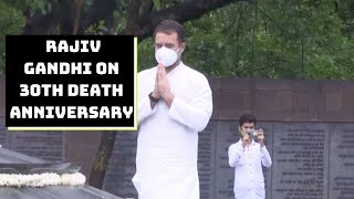 Rahul Pays Tribute To Father Rajiv Gandhi On 30th Death Anniversary | Catch News