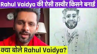 Rahul Vaidya Ki Aisi Tasveer Kisne Banai, Aur Dekhkar Kya Bole Rahul Vaidya?