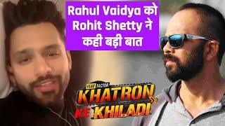 Rohit Shetty Ne Rahul Vaidya Ko Kahi Badi Baat, Janiye Kya | Khatron Ke Khiladi 11