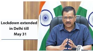 Lockdown extended in Delhi till May 31, says CM Arvind Kejriwal
