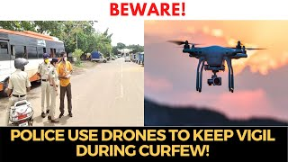 #Beware! Police use drones to keep vigil during curfew!