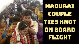 Madurai Couple Ties Knot On Board Flight   Catch News