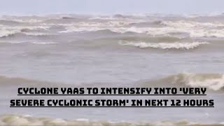 Cyclone Yaas To Intensify Into 'Very Severe Cyclonic Storm' In Next 12 Hours | Catch News