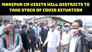 Manipur CM Visits Hill Districts To Take Stock Of COVID Situation   Catch News