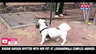 KHUSHI KAPOOR SPOTTED WITH HER PET AT LOKHANDWALA COMPLEX ANDHERI