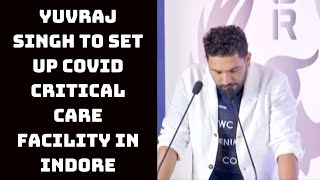 Yuvraj Singh To Set Up COVID Critical Care Facility In Indore   Catch News