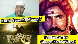 Karni Sena Ki Demand Hai Ki Akshay Kumar Apni Film Prithviraj Ka Naam Change Karke Pura Naam Rakhe!