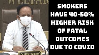 Smokers have 40-50% Higher Risk Of Fatal Outcomes Due To COVID: Harsh Vardhan | Catch News