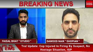 Tral Update: Cop Injured In Firing By Suspect, No Hostage Situation, IGP