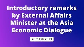 Introductory remarks by External Affairs Minister at the Asia Economic Dialogue 26 Feb 2021