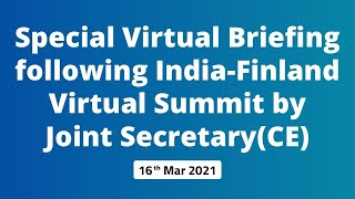 Special Virtual Briefing following India-Finland Virtual Summit by Joint Secretary(CE)