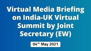 Virtual Media Briefing on India-UK Virtual Summit by Joint Secretary (EW)