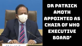 'Dr Patrick Amoth Appointed As Chair Of WHO Executive Board': Harsh Vardhan | Catch News