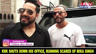 KRK SHUTS DOWN HIS OFFICE, RUNNING SCARED OF MIKA SINGH