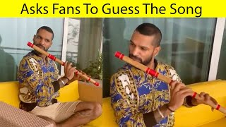 Gabbar Shikhar Dhawan Playing The Flute, Asks Fans Guess Karo konsa Gaana Hai
