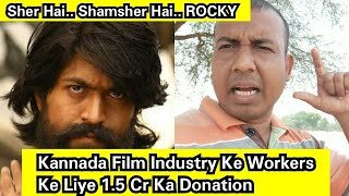 Rocking Star Yash Is Real Life Hero Also,Here's The New Proof,Kannada Film Industry Workers Ki Madad
