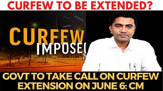#Curfew to be extended? Govt to take call on curfew extension on June 6: CM