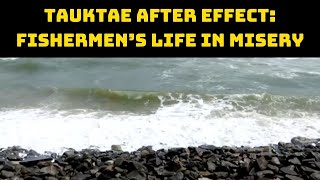 Tauktae After Effect: Fishermen's Life In Misery | Catch News