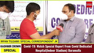 Covid-19: Watch Special Report From Covid Dedicated Hospital(Indoor Stadium) Baramulla