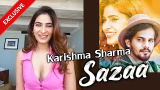 Sazaa | Karishma Sharma On Video Song, Upcoming Projects & More... | Exclusive Interview