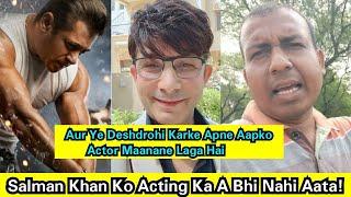 Salman Khan KO Acting Ka A Bhi Nahi Aata Aur Maine Uska Career Akele Dum Par Khatm Kar Diya Hai!