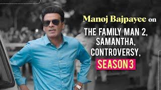 Manoj Bajpayee on working with Samantha Akkineni,  The Family Man 2 success, controversy, Season 3