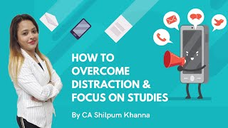 How to Overcome Distraction and Focus on Studies by CA Shilpum Khanna