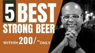 5 Best Strong Beer Within 200 Rs   200 रुपये के भीतर 5 Top Strong बीयर   Cocktails India   Beer