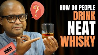 How Do People Drink NEAT Whisky?   इंडिया मे कैसे NEAT व्हिस्की पि सकते है   How To Drink Neat