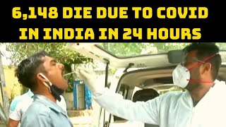 6,148 Die Due To COVID In India In 24 Hours | Catch News
