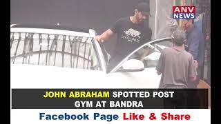 JOHN ABRAHAM SPOTTED POST GYM AT BANDRA