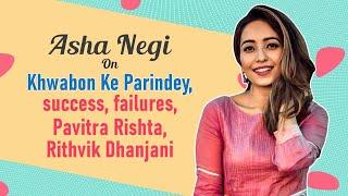 Asha Negi on failures, mental health, Rithvik Dhanjani, Pavitra Rishta 2.0   Khwabon Ke Parindey