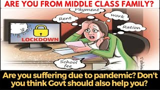Are you from middle class family? Are you suffering due to pandemic?