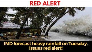 #RedAlert | IMD forecast heavy rainfall on Tuesday, Issues red alert!