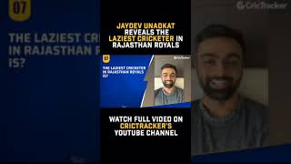 Who is the laziest cricketer in Rajasthan Royals?Jaydev Unadkat answers.