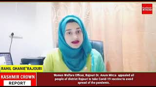 Women Welfare Officer, Rajouri Dr. Anum Mirza  appealed all people of district Rajouri to take Covid